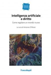 Intelligenza artificiale e diritto. Come regolare un mondo nuovo, Antonio D'Aloia