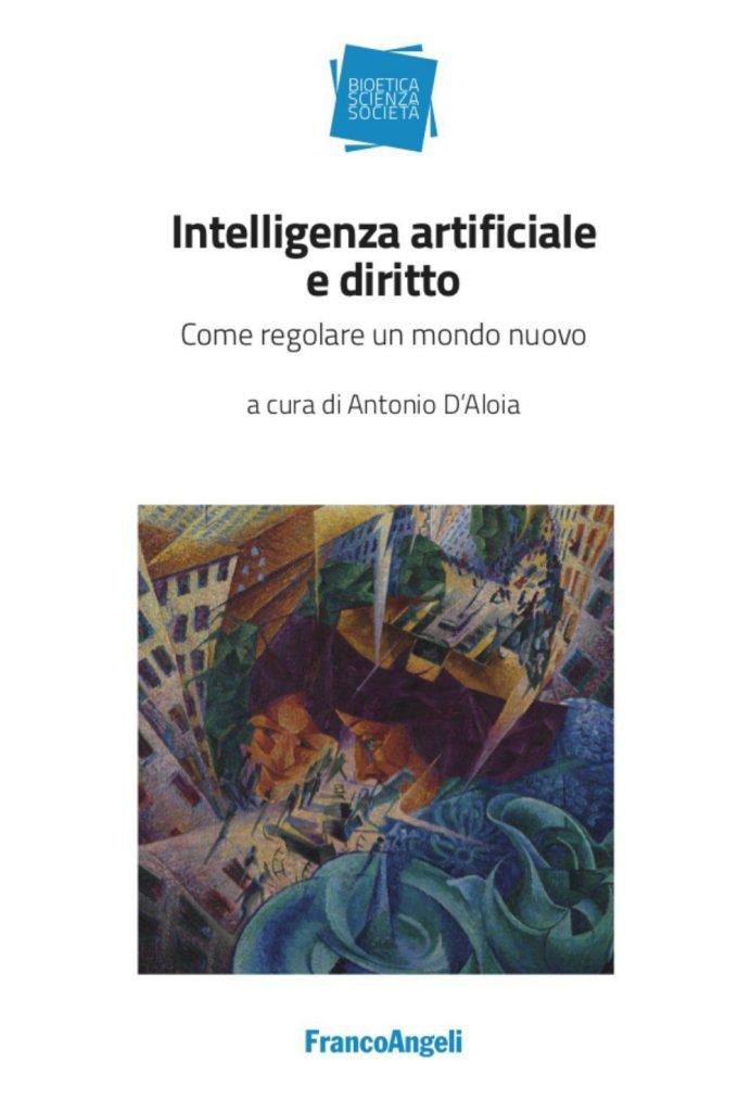 """""""Intelligenza artificiale e diritto. Come regolare un mondo nuovo"""" a cura di Antonio D'Aloia"""