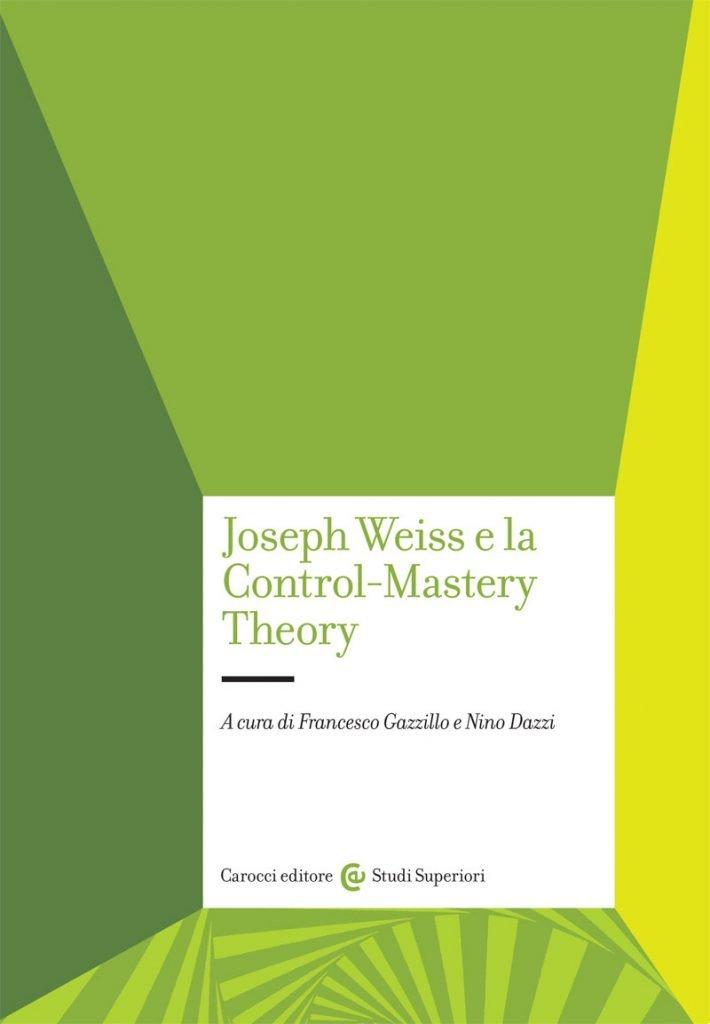 """""""Joseph Weiss e la Control-Mastery Theory"""" a cura di Francesco Gazzillo e Nino Dazzi"""