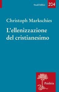 L'ellenizzazione del cristianesimo. Senso e non senso di una categoria storica, Christoph Markschies