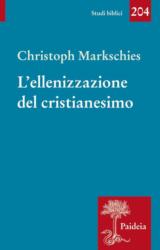 """""""L'ellenizzazione del cristianesimo. Senso e non senso di una categoria storica"""" di Christoph Markschies"""