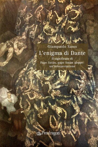 """""""L'enigma di Dante. Il significato di Pape Satàn, pape Satàn aleppe: un'interpretazione"""" di Giampaolo Sasso"""