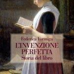 """""""L'invenzione perfetta. Storia del libro"""" di Federica Formiga"""