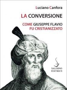 La conversione. Come Giuseppe Flavio fu cristianizzato, Luciano Canfora