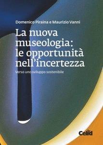 La nuova museologia: le opportunità nell'incertezza. Verso uno sviluppo sostenibile, Maurizio Vanni, Domenico Piraina
