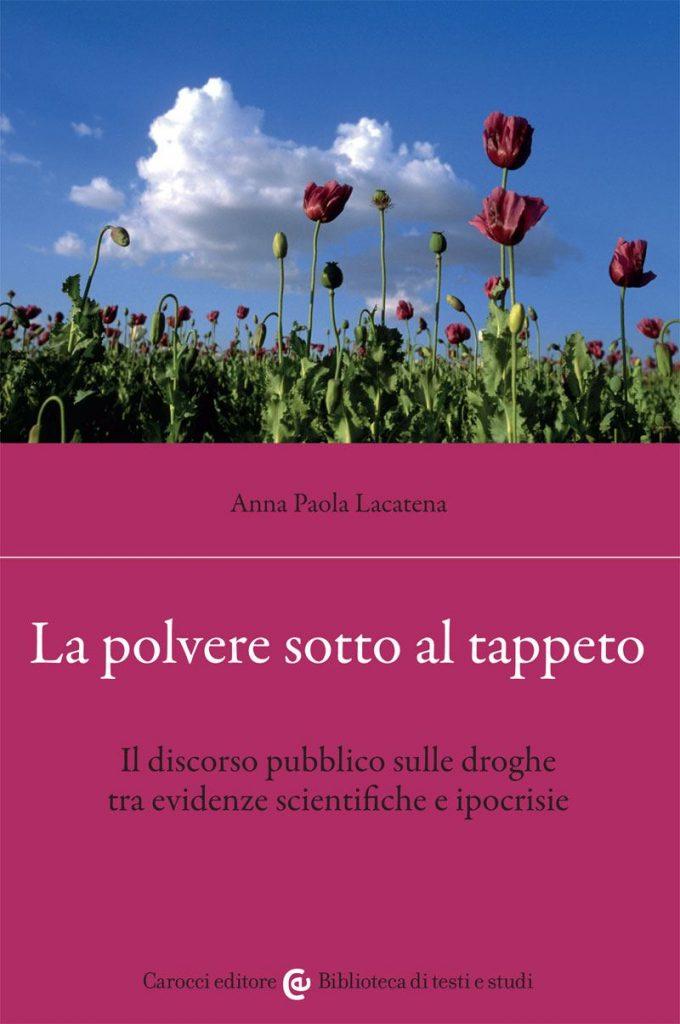 """""""La polvere sotto al tappeto. Il discorso pubblico sulle droghe tra evidenze scientifiche e ipocrisie"""" di Anna Paola Lacatena"""