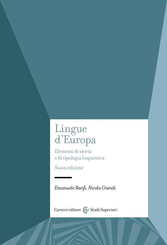 """Lingue d'Europa. Elementi di storia e di tipologia linguistica"" di Nicola Grandi ed Emanuele Banfi"