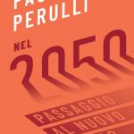 """""""Nel 2050. Passaggio al nuovo mondo"""" di Paolo Perulli"""