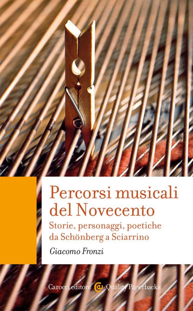 """""""Percorsi musicali del Novecento. Storie, personaggi, poetiche da Schönberg a Sciarrino"""" di Giacomo Fronzi"""
