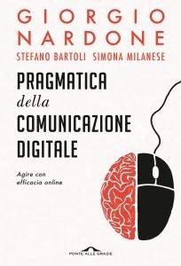 Pragmatica della comunicazione digitale. Agire con efficacia online, Giorgio Nardone, Simona Milanese, Stefano Bartoli