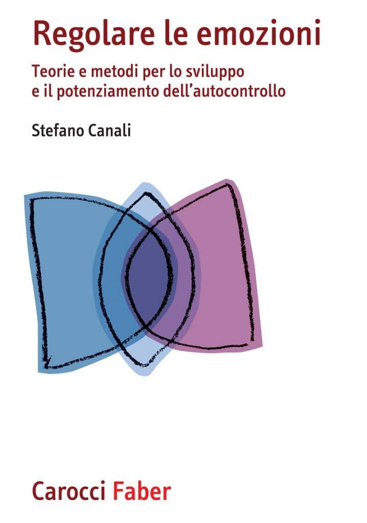 """""""Regolare le emozioni. Teorie e metodi per lo sviluppo e il potenziamento dell'autocontrollo"""" di Stefano Canali"""
