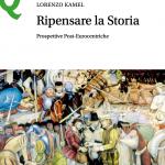 """""""Ripensare la storia. Prospettive post-eurocentriche"""" di Lorenzo Kamel"""