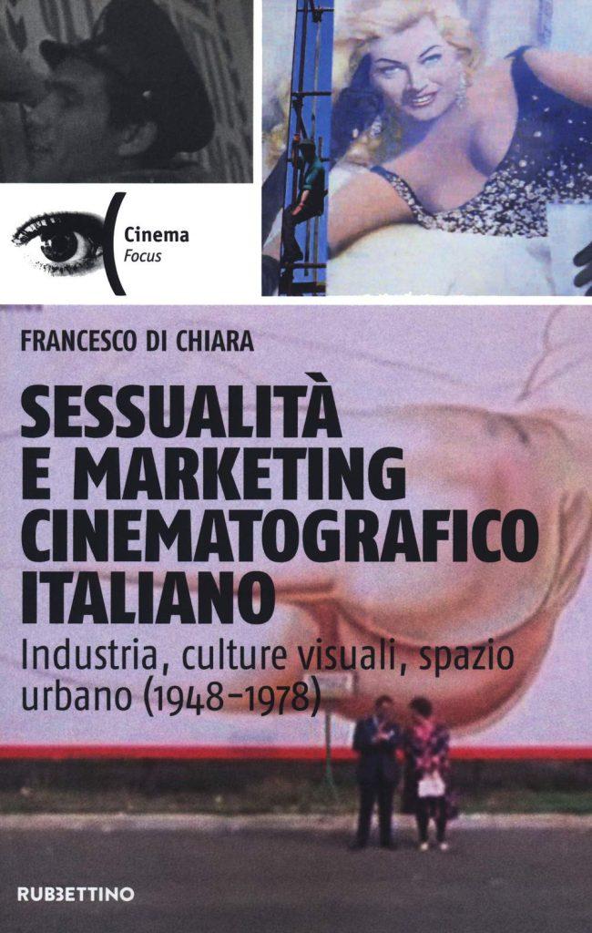 """""""Sessualità e marketing cinematografico italiano. Industria, culture visuali, spazio urbano (1948-1978)"""" di Francesco Di Chiara"""