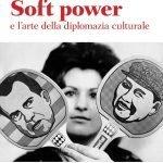 """""""Soft power e l'arte della diplomazia culturale"""" di Gaetano Castellini Curiel"""
