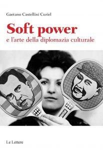 Soft power e l'arte della diplomazia culturale, Gaetano Castellini Curiel