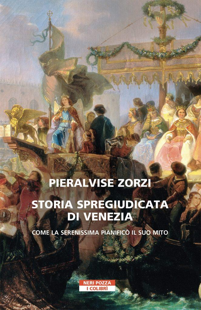 """""""Storia spregiudicata di Venezia. Come la Serenissima pianificò il suo mito"""" di Pieralvise Zorzi"""