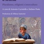 """""""Studenti musulmani a scuola. Pluralismo, religioni e intercultura"""" a cura di Antonio Cuciniello e Stefano Pasta"""