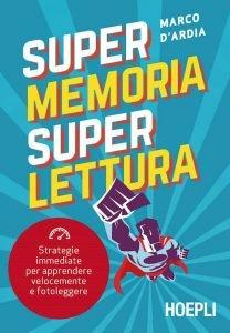 Super Memoria Super Lettura. Strategie immediate per apprendere velocemente e fotoleggere, Marco D'Ardia