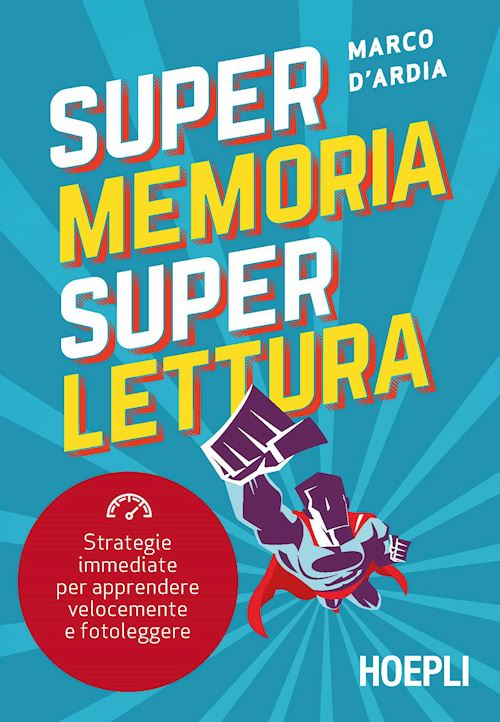"""Super Memoria Super Lettura. Strategie immediate per apprendere velocemente e fotoleggere"" di Marco D'Ardia"
