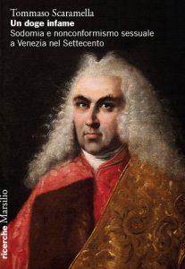 Un doge infame. Sodomia e nonconformismo sessuale a Venezia nel Settecento, Tommaso Scaramella