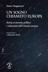 Un sogno chiamato Europa. Storia, economia, politica e istituzioni dell'Unione europea, Mauro Maggiorani
