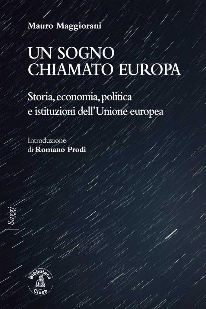 """""""Un sogno chiamato Europa. Storia, economia, politica e istituzioni dell'Unione europea"""" di Mauro Maggiorani"""