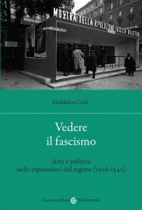 Vedere il fascismo. Arte e politica nelle esposizioni del regime (1928-1942), Maddalena Carli