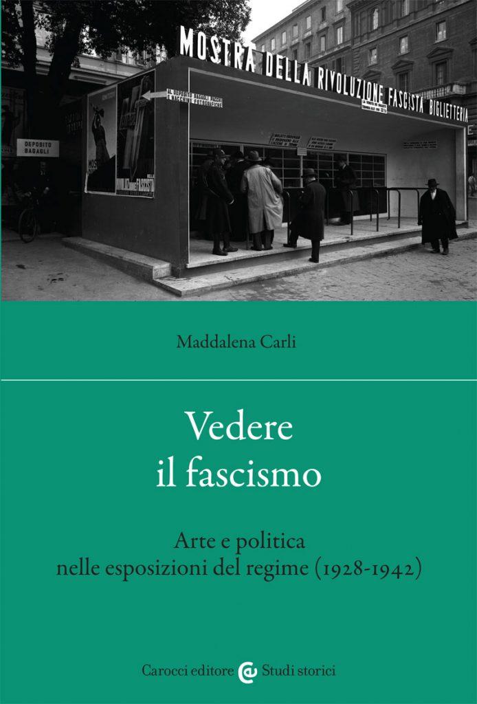 """""""Vedere il fascismo. Arte e politica nelle esposizioni del regime (1928-1942)"""" di Maddalena Carli"""