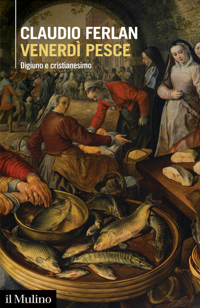 """Venerdì pesce. Digiuno e cristianesimo"" di Claudio Ferlan"