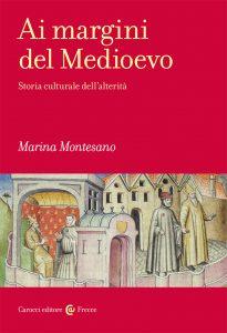 Ai margini del Medioevo. Storia culturale dell'alterità, Marina Montesano