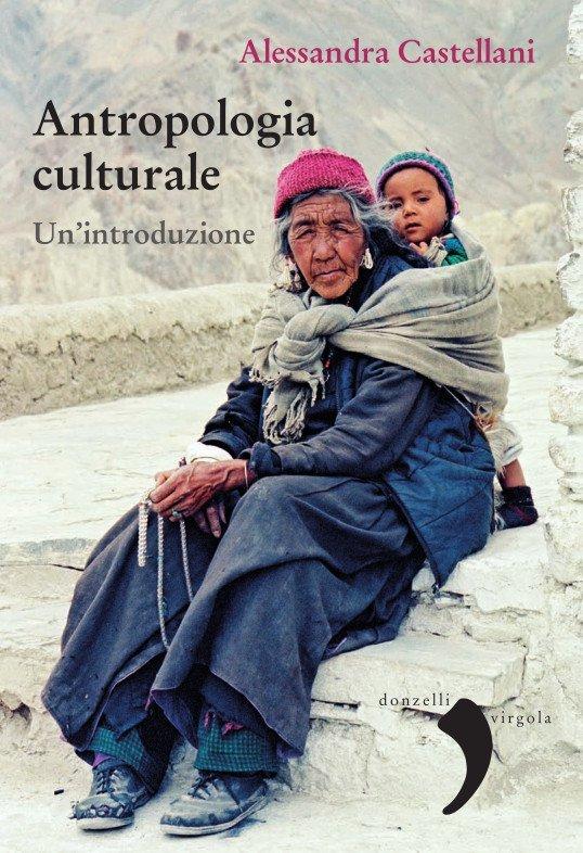 """Antropologia culturale. Un'introduzione"" di Alessandra Castellani"