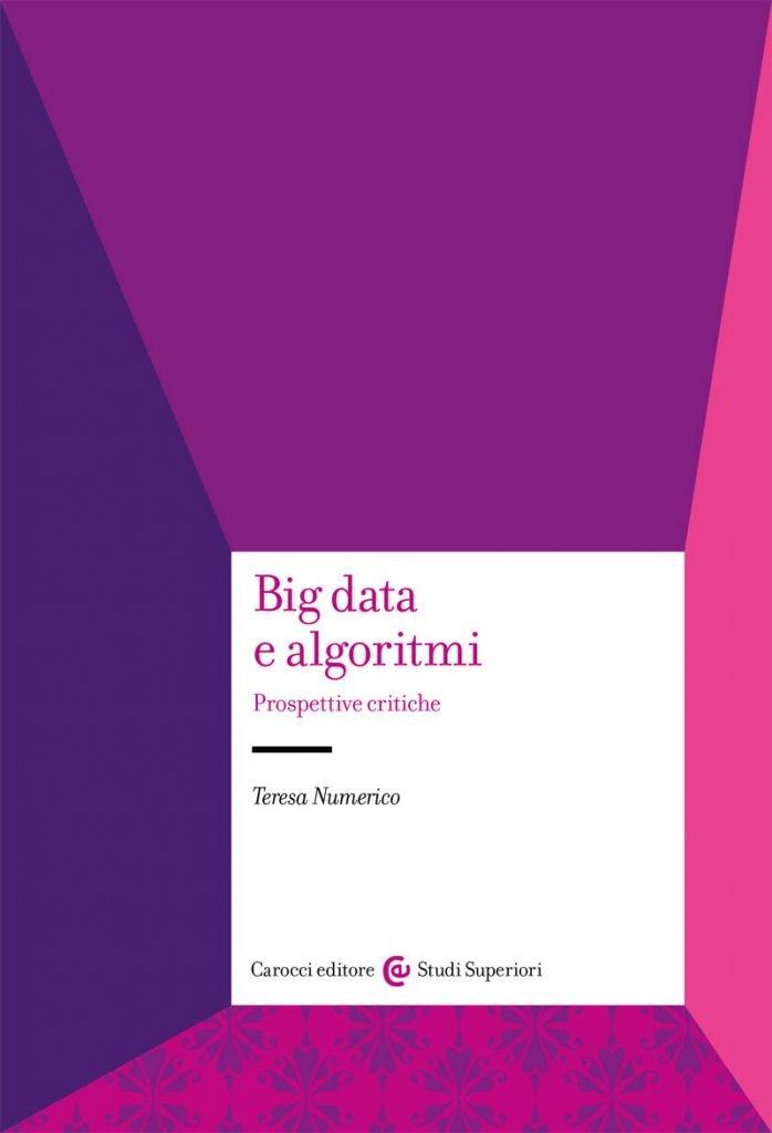 """""""Big data e algoritmi. Prospettive critiche"""" di Teresa Numerico"""