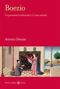Boezio. Un pensatore tardoantico e il suo mondo, Antonio Donato