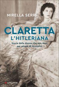 Claretta l'hitleriana. Storia della donna che non morì per amore di Mussolini, Mirella Serri