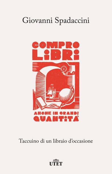 """""""Compro libri anche in grandi quantità. Taccuino di un libraio d'occasione"""" di Giovanni Spadaccini"""