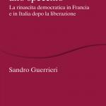 """""""Costituzioni allo specchio. La rinascita democratica in Francia e in Italia dopo la liberazione"""" di Sandro Guerrieri"""