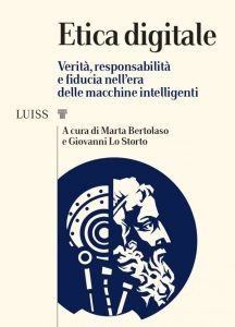 Etica digitale. Verità, responsabilità e fiducia nell'era delle macchine intelligenti, Marta Bertolaso, Giovanni Lo Storto