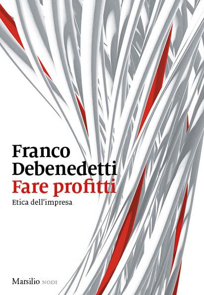 """""""Fare profitti. Etica dell'impresa"""" di Franco Debenedetti"""
