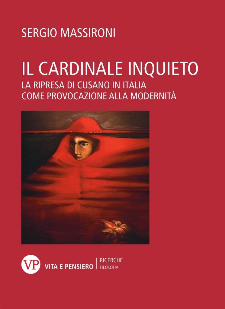 """""""Il cardinale inquieto. La ripresa di Cusano in Italia come provocazione alla modernità"""" di Sergio Massironi"""