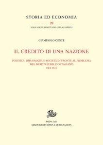 Il credito di una nazione. Politica, diplomazia e società di fronte al problema del debito pubblico italiano 1861-1876, Giampaolo Conte