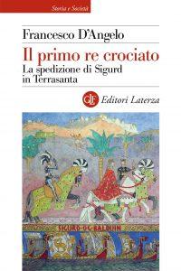 Il primo re crociato. La spedizione di Sigurd in Terrasanta, Francesco D'Angelo