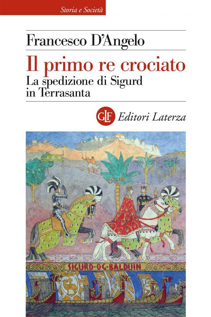 """""""Il primo re crociato. La spedizione di Sigurd in Terrasanta"""" di Francesco D'Angelo"""