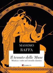 Il tessuto delle Muse. Musica e mito nel mondo classico, Massimo Raffa