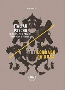 Italian Psycho. La follia tra crimini, ideologia e politica, Corrado De Rosa