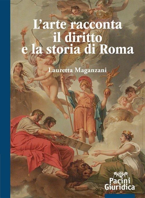 """""""L'arte racconta il diritto e la storia di Roma"""" di Lauretta Maganzani"""
