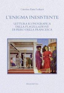 L'enigma inesistente. Lettura iconografica della Flagellazione di Piero della Francesca, Caterina Zaira Laskaris