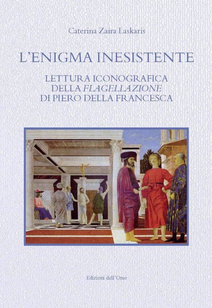 """""""L'enigma inesistente. Lettura iconografica della <em>Flagellazione</em> di Piero della Francesca"""" di Caterina Zaira Laskaris"""