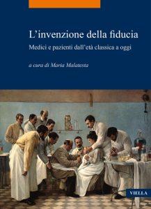 L'invenzione della fiducia. Medici e pazienti dall'età classica a oggi, Maria Malatesta