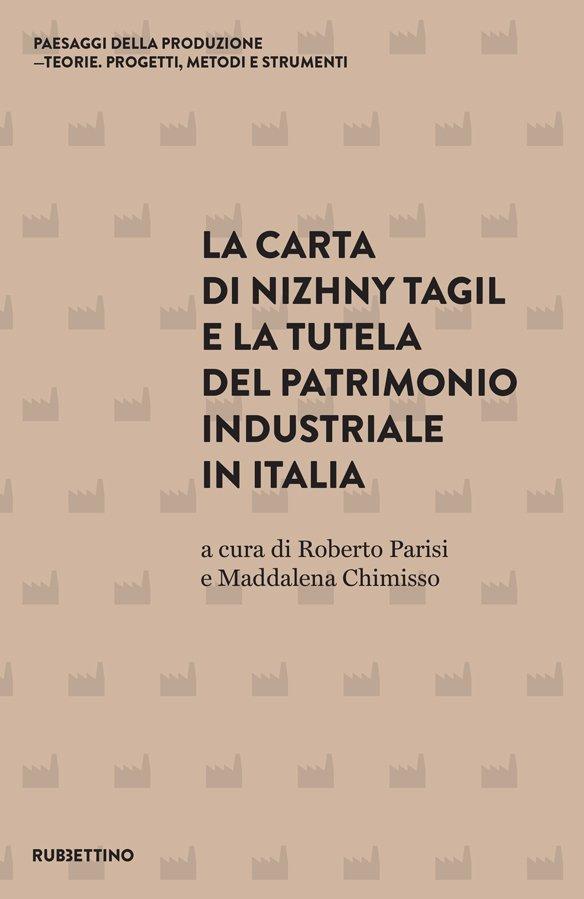"""""""La Carta di Nizhny Tagil e la tutela del patrimonio industriale in Italia"""" a cura di Roberto Parisi e Maddalena Chimisso"""