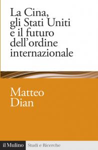 La Cina, gli Stati Uniti e il futuro dell'ordine internazionale, Matteo Dian